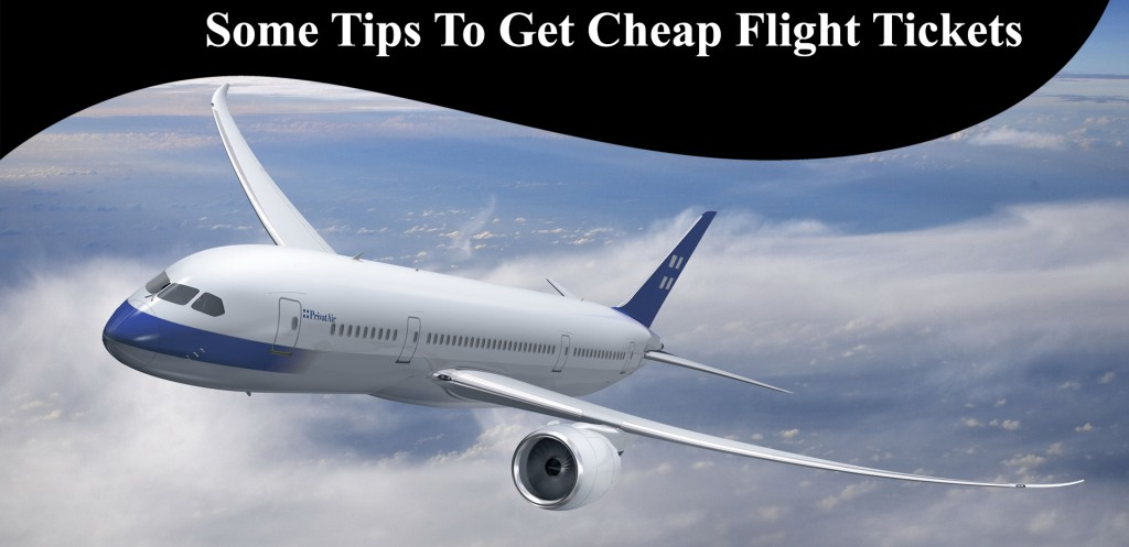 Some Tips To Get Cheap Flight Tickets