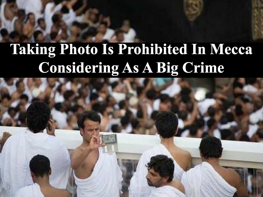 Taking Photo Is Prohibited In Mecca Considering As A Big Crime