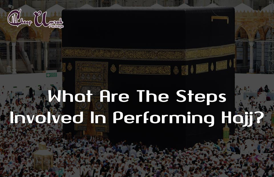 What-Are-The-Steps-Involved-In-Performing-Hajj