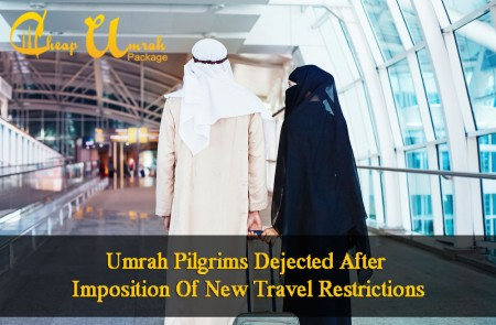 Umrah-Pilgrims-Dejected-After-Imposition-Of-New-Travel-Restrictions